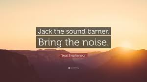 neal stephenson quote jack the sound barrier bring the noise
