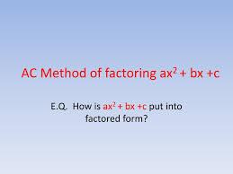 Ac Method Ppt Ac Method Of Factoring Ax 2 Bx C Powerpoint Presentation