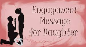 Engagement Messages for Daughter, Daughter Engagement Wishes
