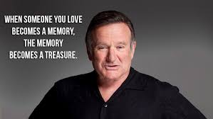 Robin Williams Quotes About Life Delectable Life Quote When someone you love becomes a memory the memory