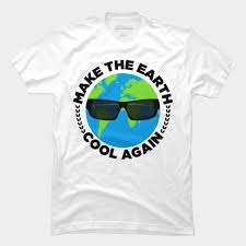 How To Make A Cool Shirt Earth Day T Shirt Gift Make The Earth Cool Again T Shirt By Eliasgarbe Design By Humans
