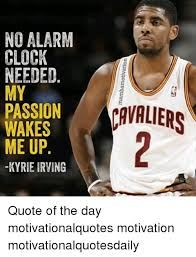Kyrie Irving Quotes Fascinating NO ALARM CLOCK NEEDED MY PASSION WAKES ME UP KYRIE IRVING CAVALIERS