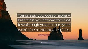 "Quotes About Loving Someone Impressive Stephen R Covey Quote ""You can say you love someone but unless"