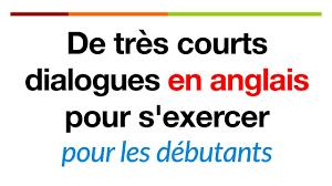 De Très Courts Dialogues En Anglais Pour Sexercer Pour Les Débutants