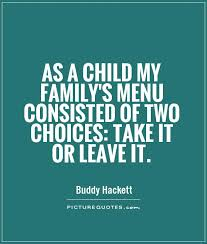 QuotesCom Magnificent As A Child My Family's Menu Consisted Of Two Choices Take It Or