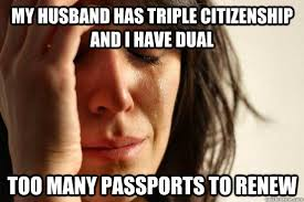 My husband has triple citizenship and i have dual too many ... via Relatably.com