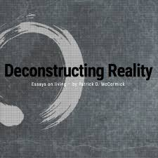 deconstructing reality essays on living by patrick mccormick