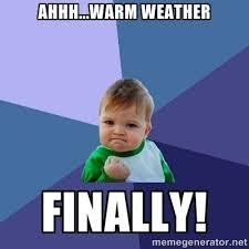 Ahhh...warm weather finally! - Success Kid | Meme Generator via Relatably.com