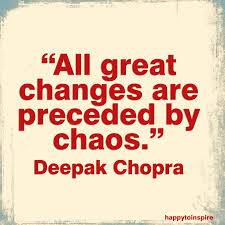 Famous Chaos Quote By Deepak Chopraall Great Changes Are Preceded