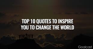 The Top 40 Quotes To Inspire You To Change The World Goalcast Cool Quotes On Change