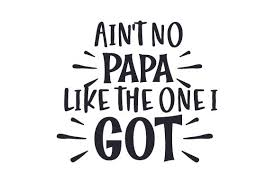 Great for digital scrapbooking and diy projects. Ain T No Papa Like The One I Got Svg Cut File By Creative Fabrica Crafts Creative Fabrica