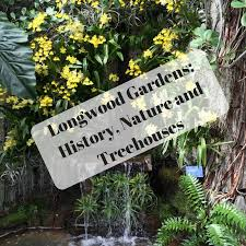 longwood gardens history nature and treehouses