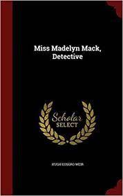 Miss Madelyn Mack, Detective: Amazon.co.uk: Weir, Hugh Cosgro:  9781296555184: Books