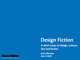 design fiction a short essay on design science fact and fiction  design fiction a short essay on design science fact and fiction