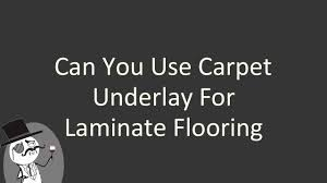 can you use carpet underlay for laminate flooring you