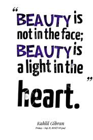 The Beauty Inside Quotes Best of Beautyis Not In The Face Beauty Is A Light In The Heart Kahlil Gibran