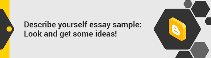 Describe Yourself Essay Example Describe Yourself Essay Sample Look And Get Some Ideas Blog
