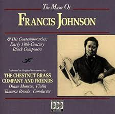The Music of Francis Johnson and His Contemporaries: Early 19th-Century  Black Composers by The Chestnut Brass Company - Amazon.com Music