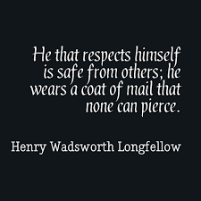 quotes about self respect awesome quotes about life he that respects himself is safe from others he wears a coat of mail that