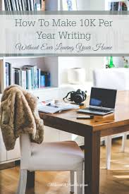 four foolproof tips to make k per year writing out ever if you enjoy writing there are some great work from home opportunities you could pursue