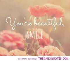Smile You Re Beautiful Quotes Best Of Beautiful Smile You Re Beautiful Smile You Are Beautiful Quotes