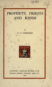 a g gardiner open library prophets priests kings by a g gardiner