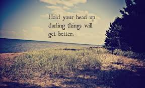 Things Will Get Better Quotes Interesting Hold Your Head Up Darling Things Will Get Better