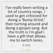 Good Country Song Quotes Simple I've Really Been Writing A Lot Of Country Songs I Used To