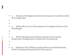 write the balanced equation for this reaction 3 aqueous hydrogen peroxide decomposes to produce water and oxygen gas
