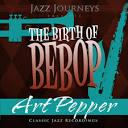 Jazz Journeys Presents the Birth of Bebop: Art Pepper