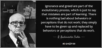 Greed Quotes New R Buckminster Fuller Quote Ignorance And Greed Are Part Of The