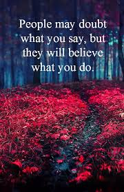 Life Quotecom Magnificent People May Doubt What You Say But They Will Believe What You Do