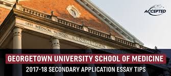 georgetown university school of medicine secondary application  georgetown university school of medicine secondary application essay tips