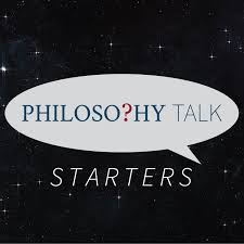 Philosophy Talk Starters
