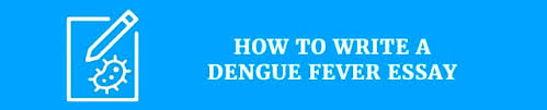 quick guide on how to write an impressive essay on dengue fever how to write a dengue fever essay