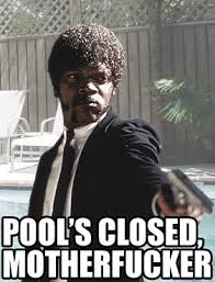 Pool's Closed | Pool's Closed | Know Your Meme via Relatably.com