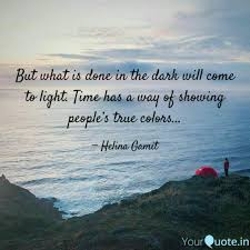 What Is Done In The Dark Will Come To Light But What Is Done In The D Quotes Writings By Gamit