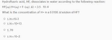 Solved Hydrofluoric Acid Hf Dissociates In Water Accord
