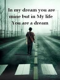 My Dream Is You Quotes Best of In My Dream You Are Mine But In My Life You Are A Dream All