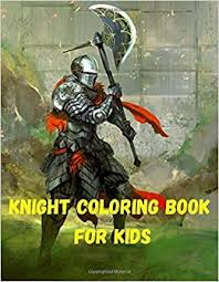 Free knight coloring pages to print for kids. Knight Coloring Book For Kids Knight Coloring Pages For Everyone Adults Teenagers Tweens Older Kids Boys Girls Astana Tim 9798694026086 Amazon Com Books