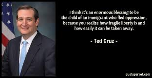 Ted Cruz Quotes Delectable I Think It's An Enormous Blessing To Be The Child Of An By Ted