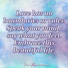 Quotes That Say Your Beautiful Best of Love Has No Boundaries Or Rules Speak Your Mind Say What You Feel