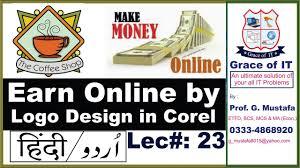 Earn Money By Designing Logos Make Money Online By Logo Designing 2019 Coreldraw Lec 23 Urdu Hindi By Grace Of It