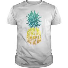 West And Arrow Pineapple Light When Life Gives You Pineapples Just Add Rum Shirt Shirts