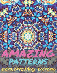 Through indian pattern and colour: Amazing Patterns Coloring Book Beautiful Patterns Coloring Book For Adults With Fun Easy And Relaxing Coloring Pages Brookline Booksmith