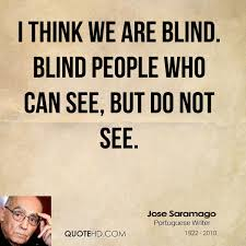 jose saramago quotes quotehd i think we are blind blind people who can see but do not see