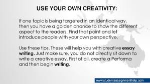 how to write creative essays use your own creativity studentsassignmenthelp com