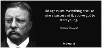 Theodore Roosevelt Quote Old Age Is Like Everything Else To Make A Beauteous Teddy Roosevelt Quotes