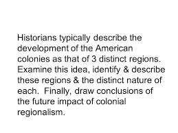 apush exam essay topic review how did america transform from an  historians typically describe the development of the american colonies as that of 3 distinct regions