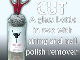 cut hole in glass bottle picture of how to cut a bottle with string and nail cut hole in glass bottle